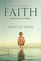 "Mart DeHaan's ""A Mater of Faith: Understanding True Religion"" - D0782 - Discovery House Publishers"
